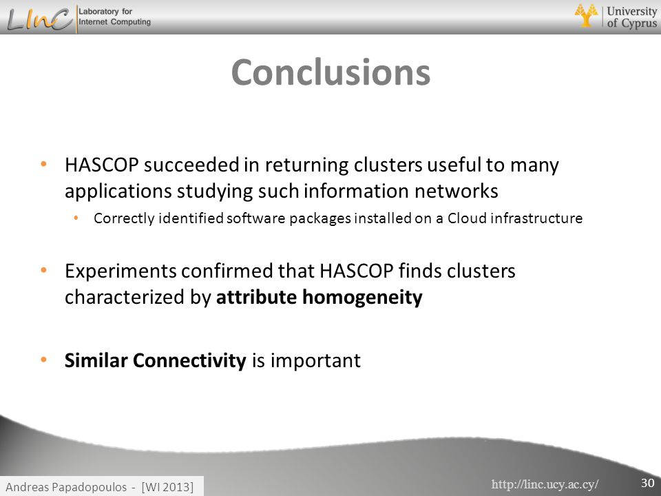 http://linc.ucy.ac.cy/ Andreas Papadopoulos - [WI 2013] Conclusions HASCOP succeeded in returning clusters useful to many applications studying such i
