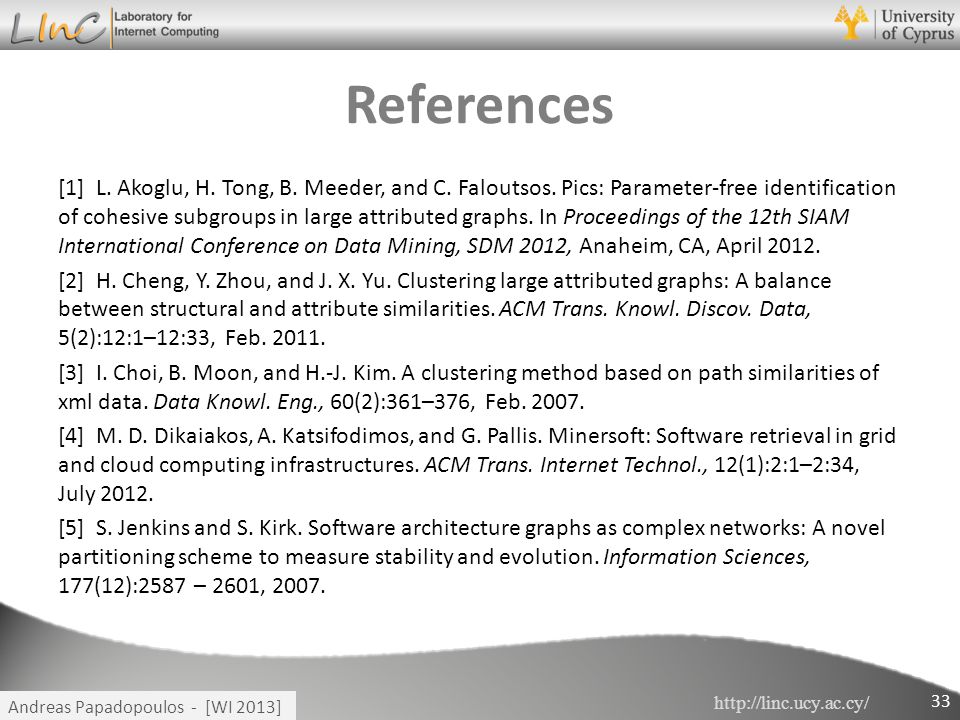 http://linc.ucy.ac.cy/ Andreas Papadopoulos - [WI 2013] References [1] L. Akoglu, H. Tong, B. Meeder, and C. Faloutsos. Pics: Parameter-free identific