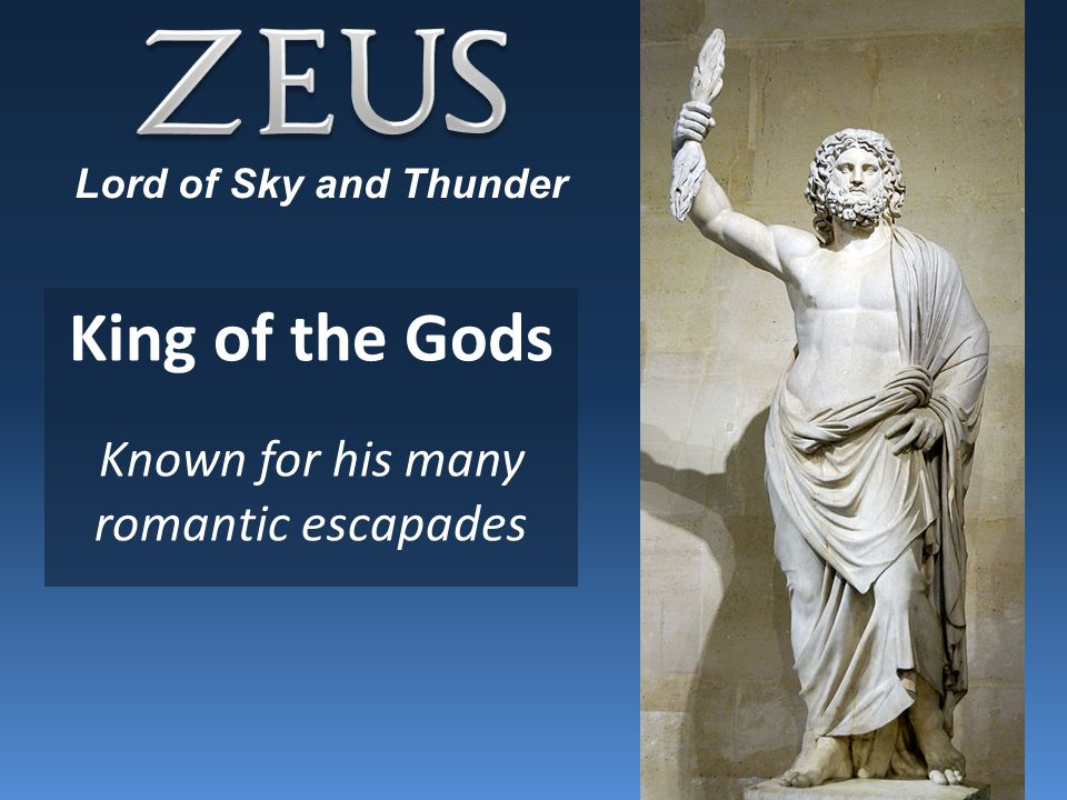 King of the Gods Known for his many romantic escapades Lord of Sky and Thunder