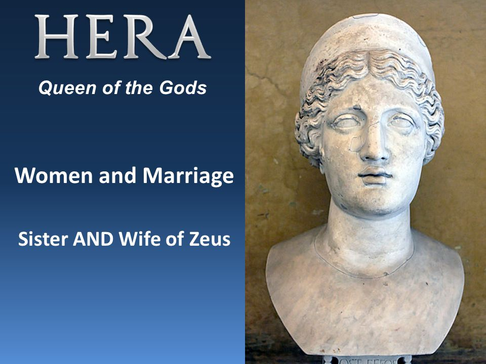 Women and Marriage Sister AND Wife of Zeus Queen of the Gods
