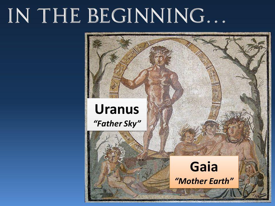 Uranus Father Sky Uranus Father Sky Gaia Mother Earth Gaia Mother Earth