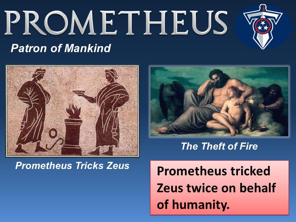 Patron of Mankind Prometheus tricked Zeus twice on behalf of humanity.