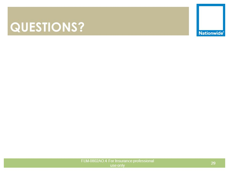 29 QUESTIONS? 29 FLM-0802AO.4 For Insurance professional use only