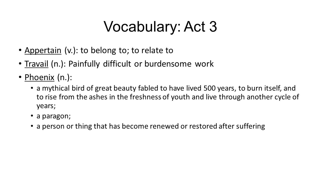 Vocabulary: Act 3 Discourse (n.): communication of thought through conversation or writing Supplant (v.): to replace Devour (v.): to swallow up hungrily; to absorb wholly Fiend (n.): the devil; a cruel or wicked person