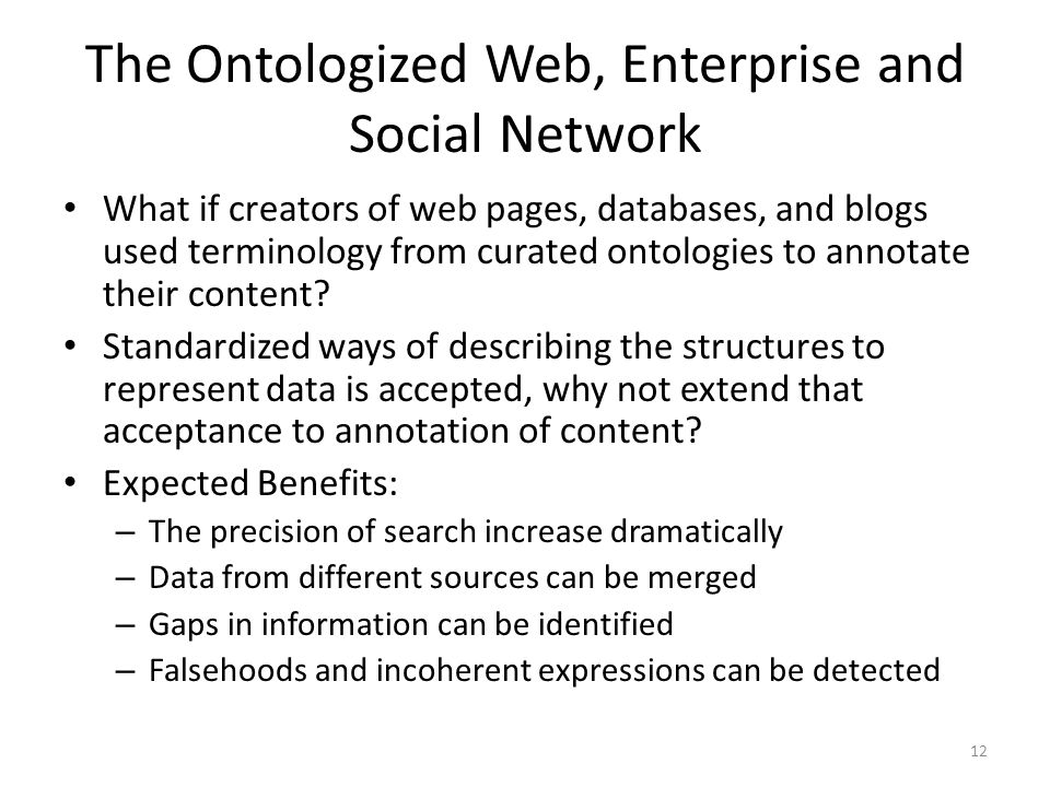 The Ontologized Web, Enterprise and Social Network What if creators of web pages, databases, and blogs used terminology from curated ontologies to annotate their content.