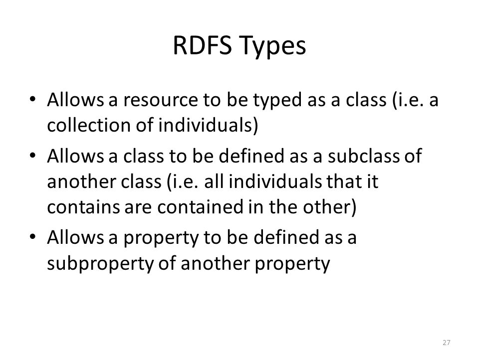 RDFS Types Allows a resource to be typed as a class (i.e.