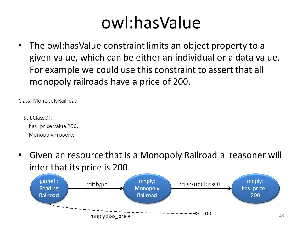 owl:hasValue The owl:hasValue constraint limits an object property to a given value, which can be either an individual or a data value.