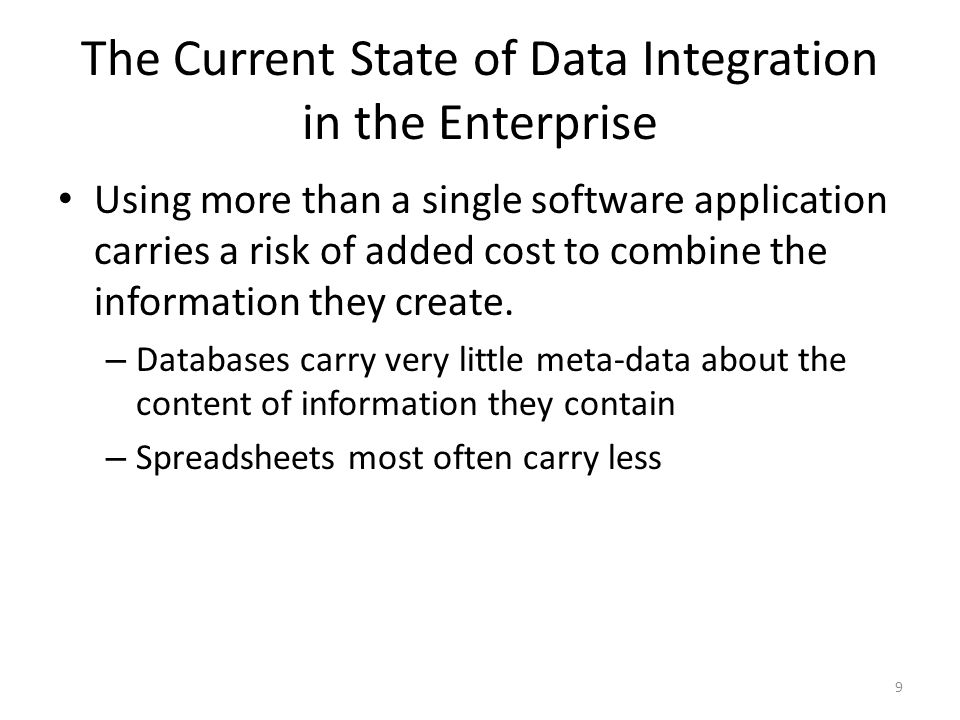 The Current State of Data Integration in the Enterprise Using more than a single software application carries a risk of added cost to combine the information they create.