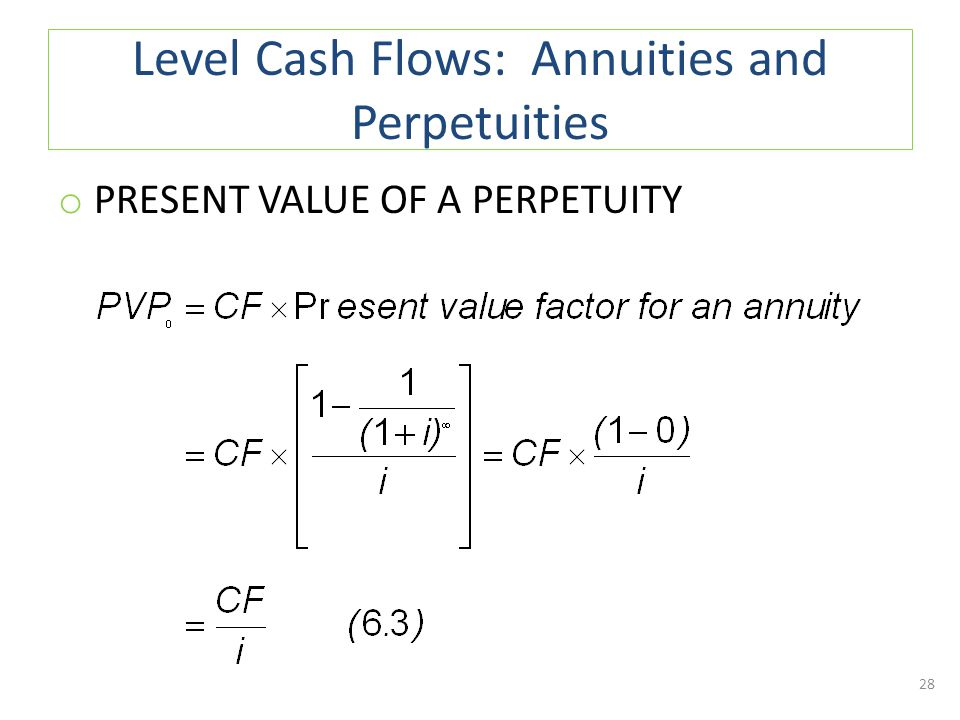 Level Cash Flows: Annuities and Perpetuities o PRESENT VALUE OF A PERPETUITY 28