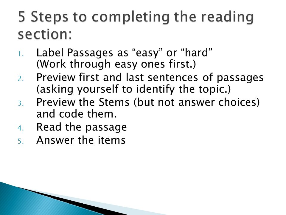 "1. Label Passages as ""easy"" or ""hard"" (Work through easy ones first.) 2. Preview first and last sentences of passages (asking yourself to identify the"