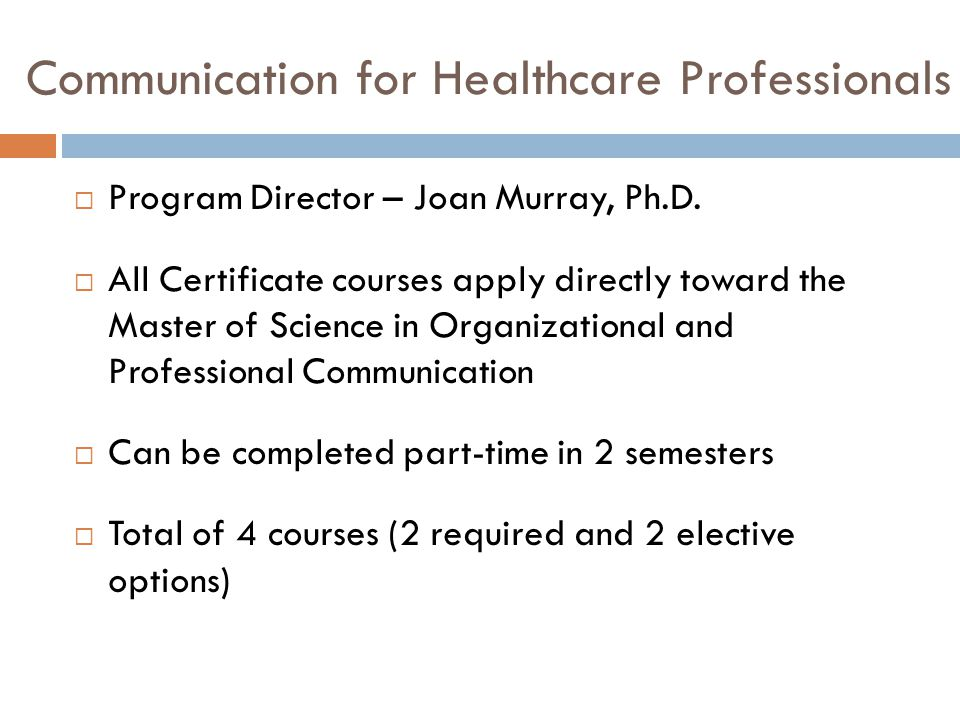 Communication for Healthcare Professionals  Program Director – Joan Murray, Ph.D.