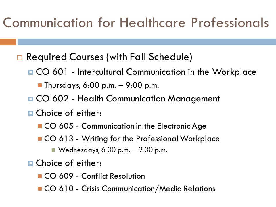 Communication for Healthcare Professionals  Required Courses (with Fall Schedule)  CO 601 - Intercultural Communication in the Workplace Thursdays, 6:00 p.m.