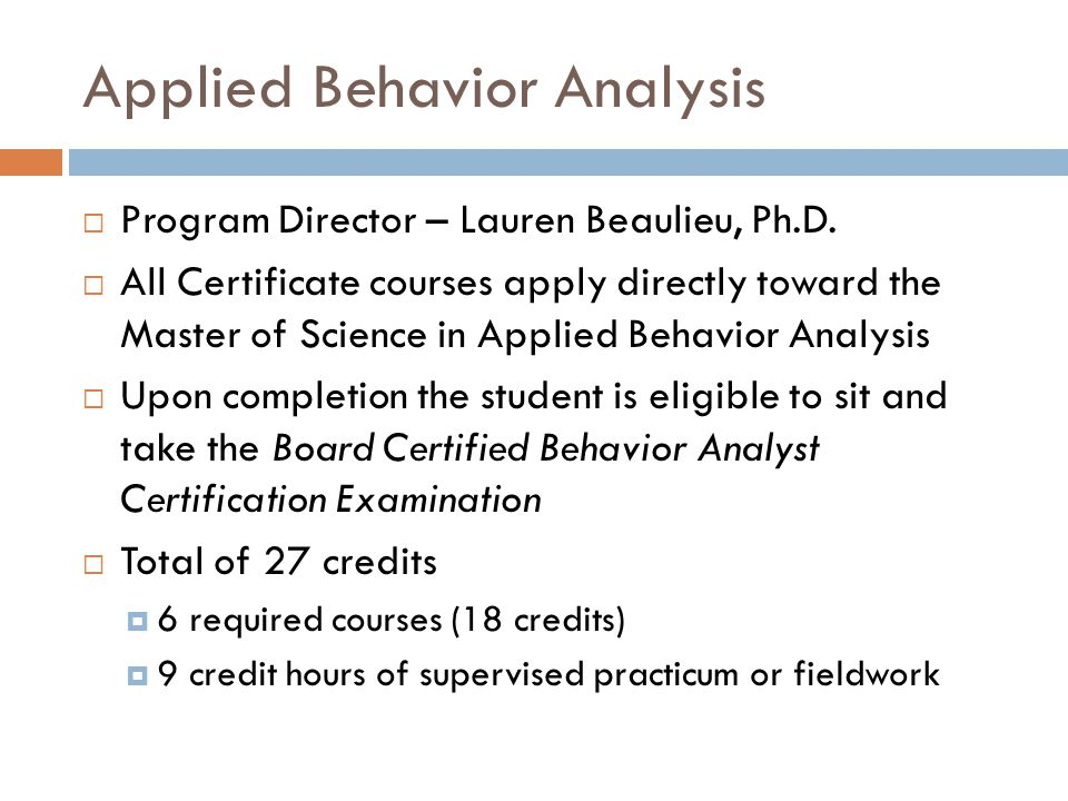 Applied Behavior Analysis  Program Director – Lauren Beaulieu, Ph.D.