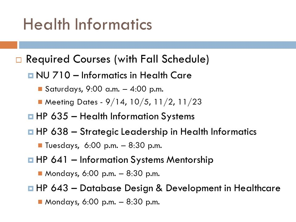 Health Informatics  Required Courses (with Fall Schedule)  NU 710 – Informatics in Health Care Saturdays, 9:00 a.m.
