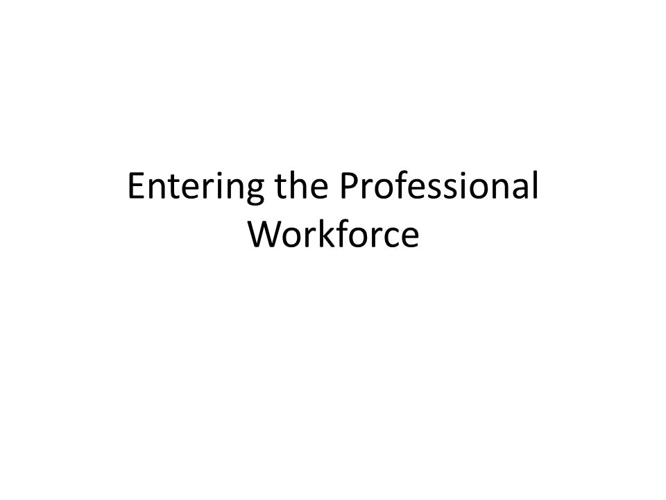 Entering the Professional Workforce