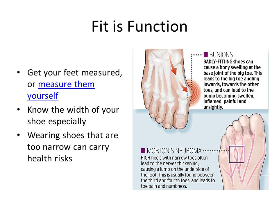 Fit is Function Get your feet measured, or measure them yourselfmeasure them yourself Know the width of your shoe especially Wearing shoes that are too narrow can carry health risks