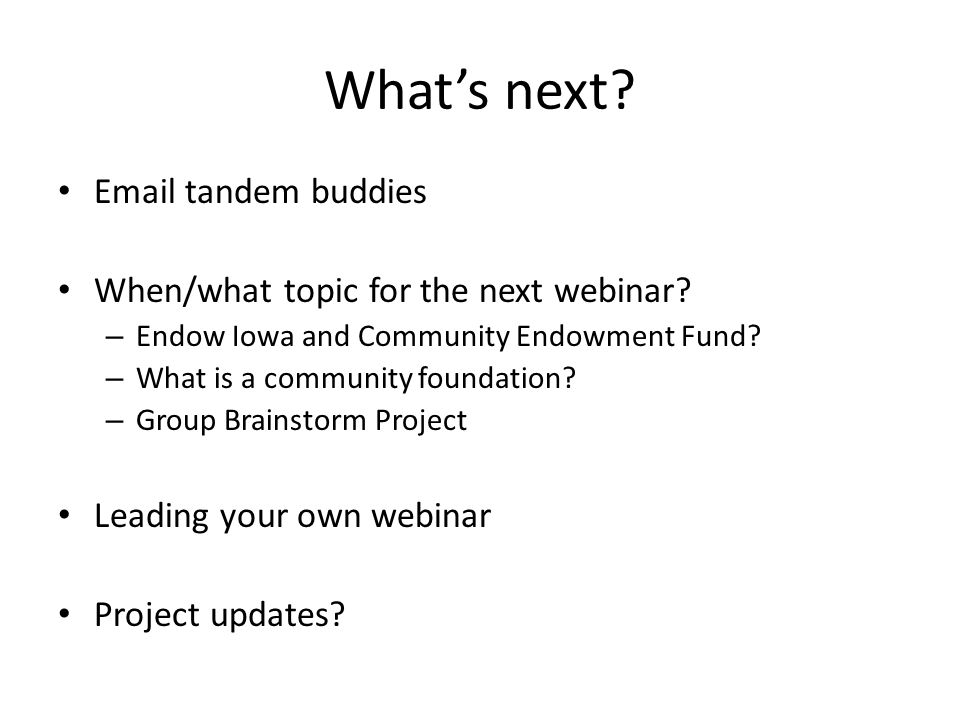 What's next. Email tandem buddies When/what topic for the next webinar.