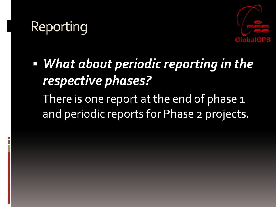 Reporting  What about periodic reporting in the respective phases.