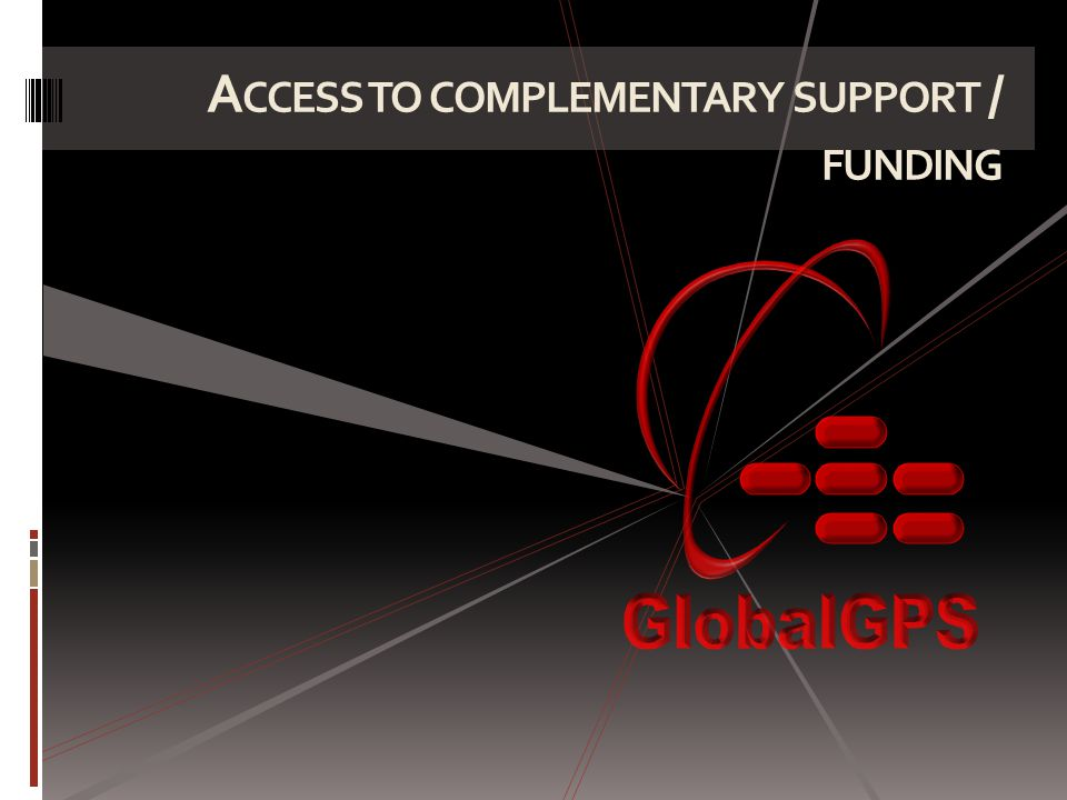 A CCESS TO COMPLEMENTARY SUPPORT / FUNDING
