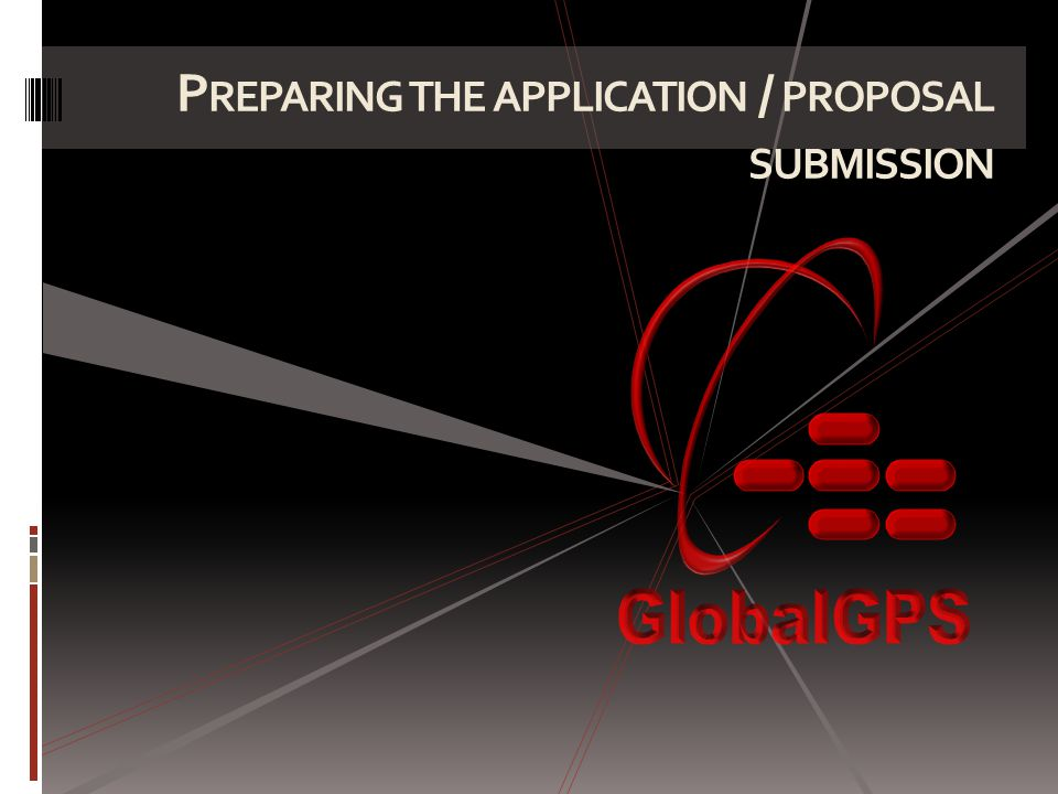 P REPARING THE APPLICATION / PROPOSAL SUBMISSION
