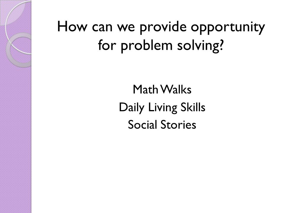 How can we provide opportunity for problem solving Math Walks Daily Living Skills Social Stories