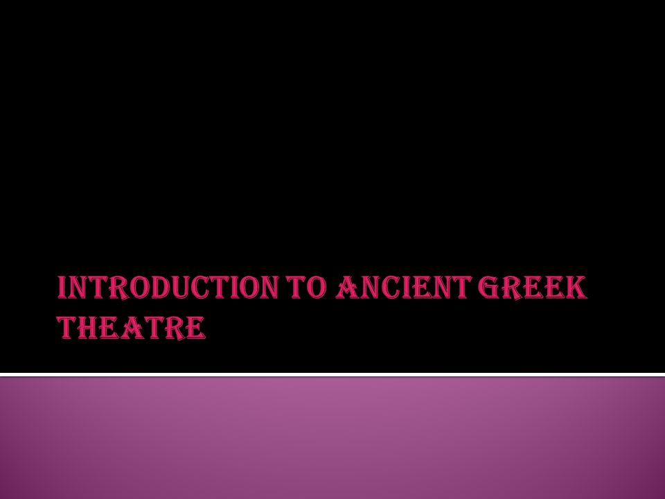  Theatron: Where the audience sits; typically built into a hillside  Orchestra: Main acting space for the chorus or lower characters; usually included an altar in the middle