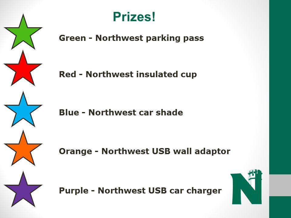 Prizes! Green - Northwest parking pass Red - Northwest insulated cup Blue - Northwest car shade Orange - Northwest USB wall adaptor Purple - Northwest