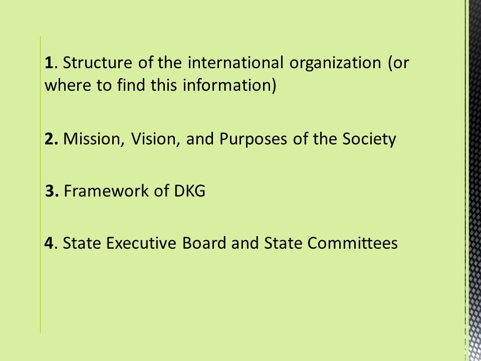 1. Structure of the international organization (or where to find this information) 2. Mission, Vision, and Purposes of the Society 3. Framework of DKG