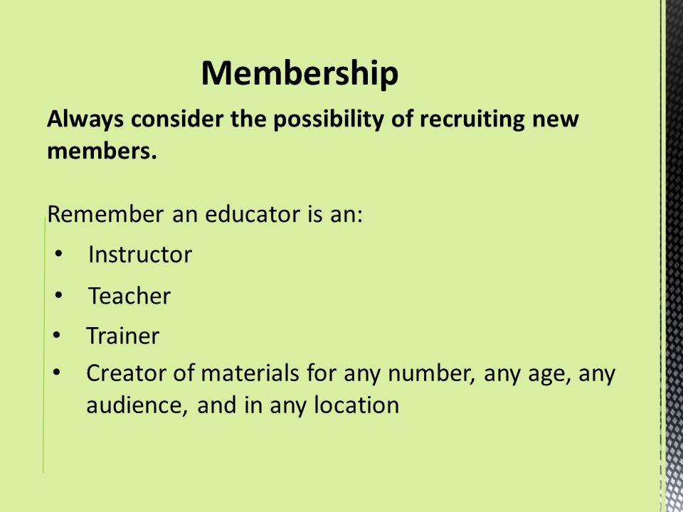 Membership Always consider the possibility of recruiting new members.