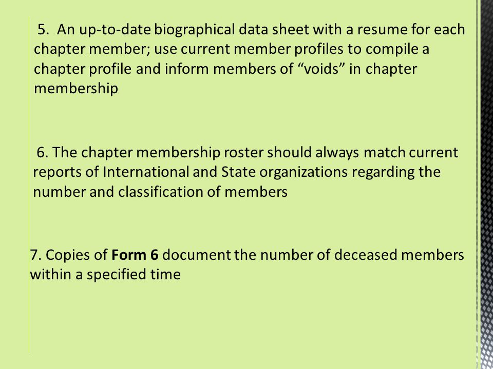 5. An up-to-date biographical data sheet with a resume for each chapter member; use current member profiles to compile a chapter profile and inform me