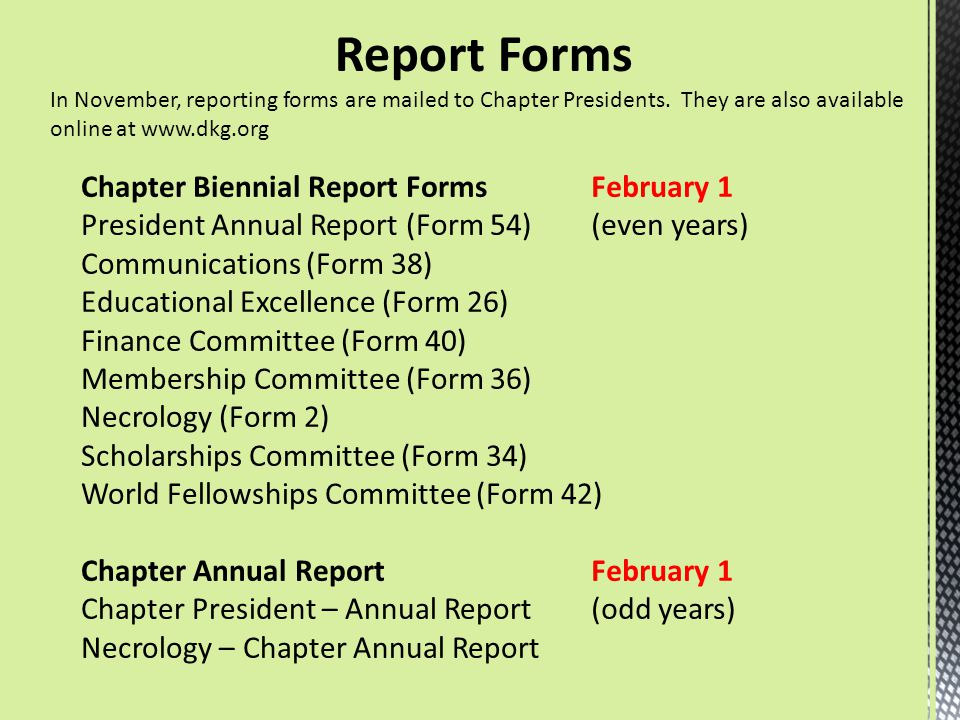 Report Forms In November, reporting forms are mailed to Chapter Presidents. They are also available online at www.dkg.org Chapter Biennial Report Form