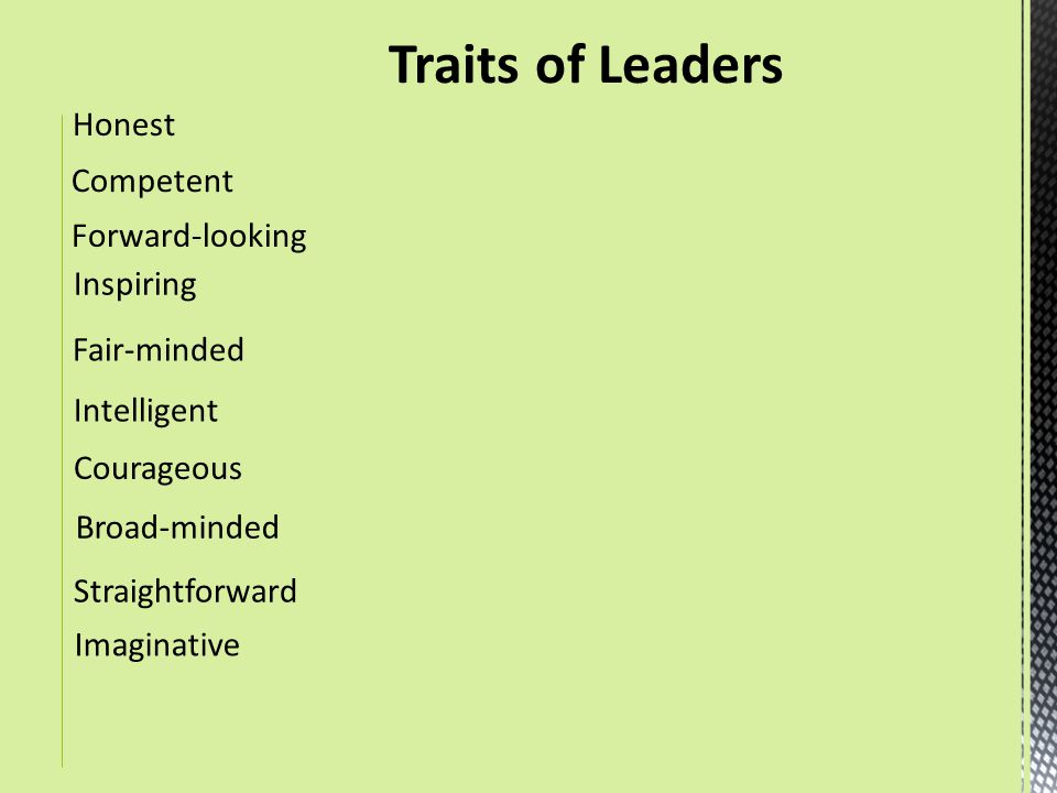 Honest Imaginative Forward-looking Straightforward Courageous Broad-minded Inspiring Intelligent Fair-minded Competent