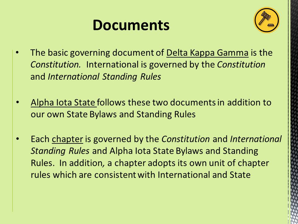 The basic governing document of Delta Kappa Gamma is the Constitution. International is governed by the Constitution and International Standing Rules