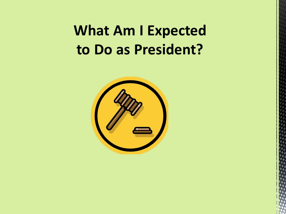 What Am I Expected to Do as President?