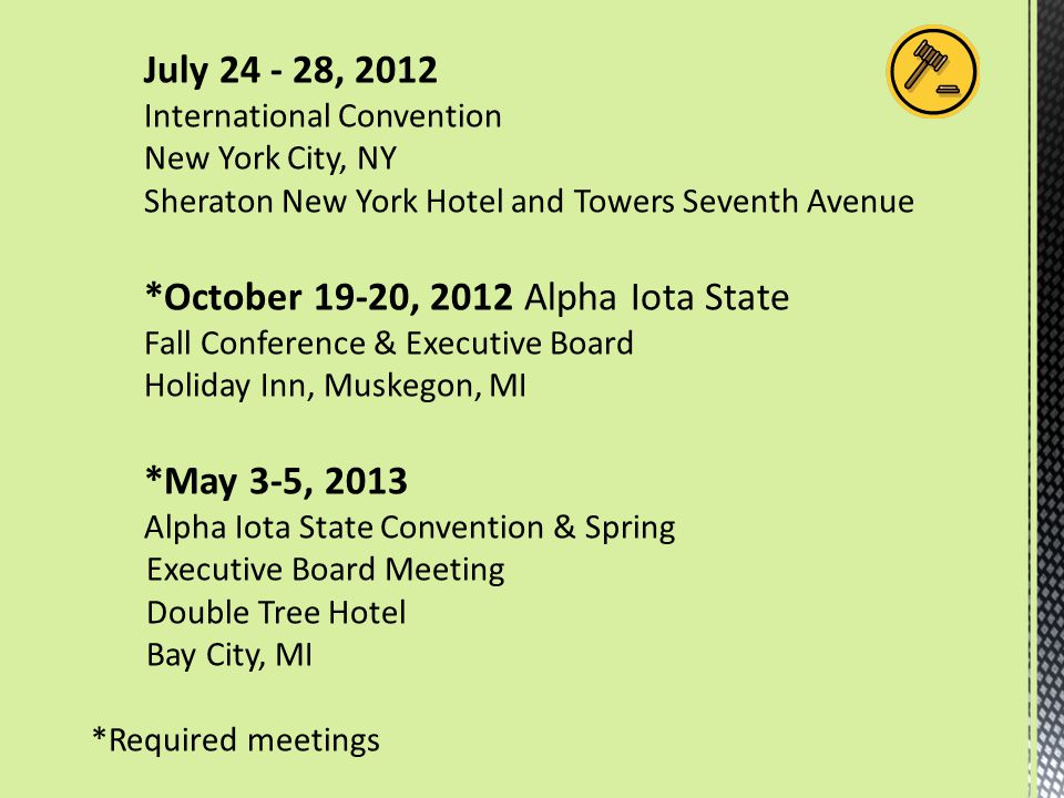 July 24 - 28, 2012 International Convention New York City, NY Sheraton New York Hotel and Towers Seventh Avenue *October 19-20, 2012 Alpha Iota State