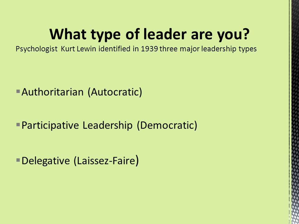  Authoritarian (Autocratic)  Participative Leadership (Democratic)  Delegative (Laissez-Faire )