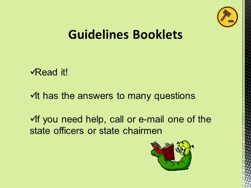 Guidelines Booklets Read it! It has the answers to many questions If you need help, call or e-mail one of the state officers or state chairmen