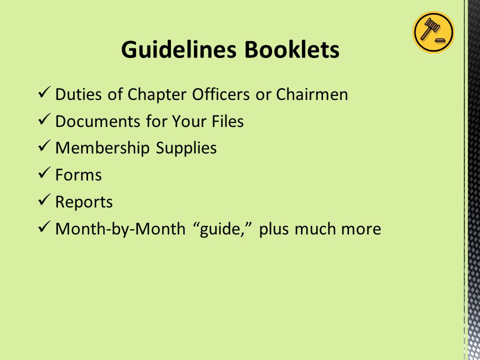Guidelines Booklets Duties of Chapter Officers or Chairmen Documents for Your Files Membership Supplies Forms Reports Month-by-Month guide, plus much more