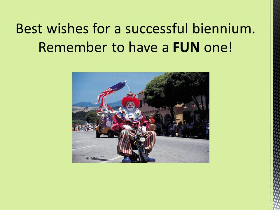 Best wishes for a successful biennium. Remember to have a FUN one!