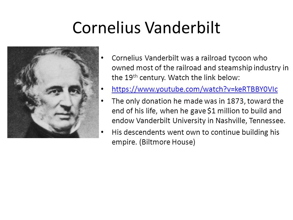 Cornelius Vanderbilt Cornelius Vanderbilt was a railroad tycoon who owned most of the railroad and steamship industry in the 19 th century.