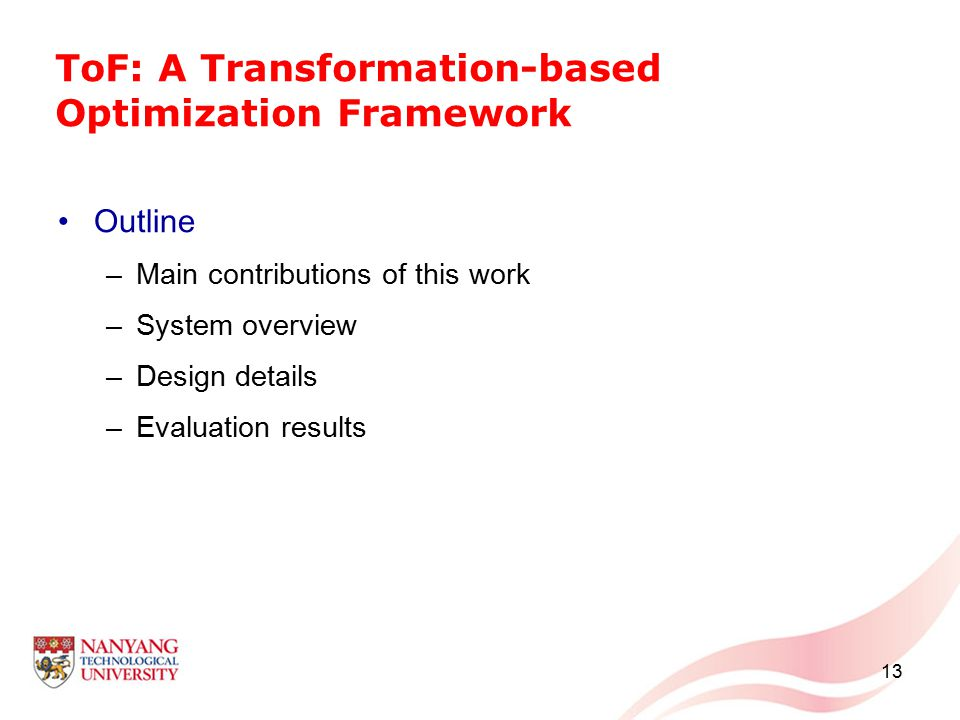 ToF: A Transformation-based Optimization Framework Outline –Main contributions of this work –System overview –Design details –Evaluation results 13