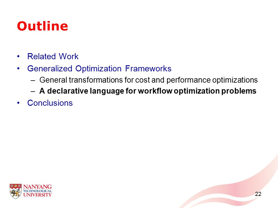 22 Outline Related Work Generalized Optimization Frameworks –General transformations for cost and performance optimizations –A declarative language fo