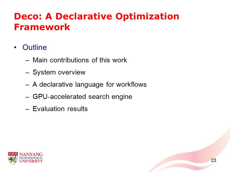 Deco: A Declarative Optimization Framework Outline –Main contributions of this work –System overview –A declarative language for workflows –GPU-accele