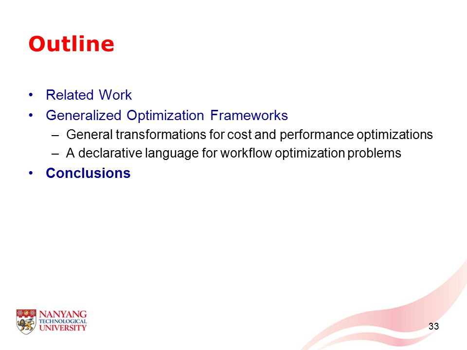 33 Outline Related Work Generalized Optimization Frameworks –General transformations for cost and performance optimizations –A declarative language fo