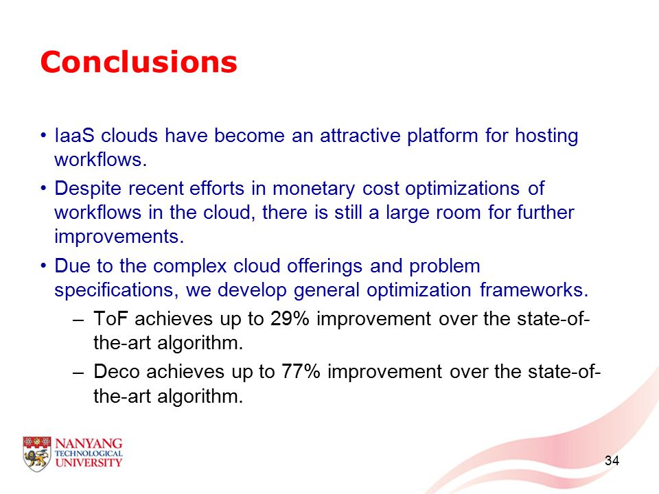 34 Conclusions IaaS clouds have become an attractive platform for hosting workflows. Despite recent efforts in monetary cost optimizations of workflow