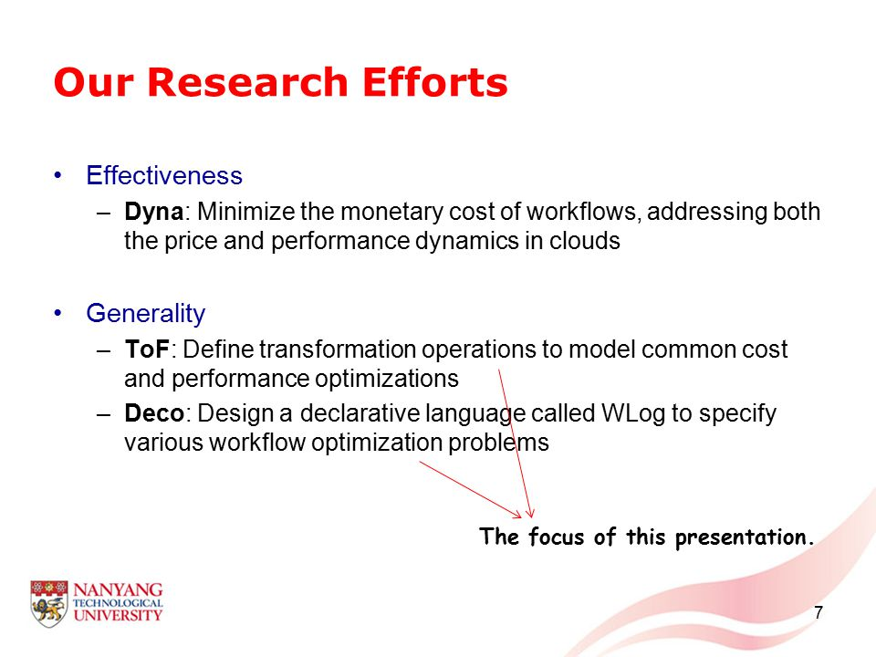 Our Research Efforts Effectiveness –Dyna: Minimize the monetary cost of workflows, addressing both the price and performance dynamics in clouds Generality –ToF: Define transformation operations to model common cost and performance optimizations –Deco: Design a declarative language called WLog to specify various workflow optimization problems 7 The focus of this presentation.