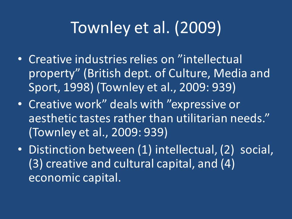 Townley et al. (2009) Creative industries relies on intellectual property (British dept.