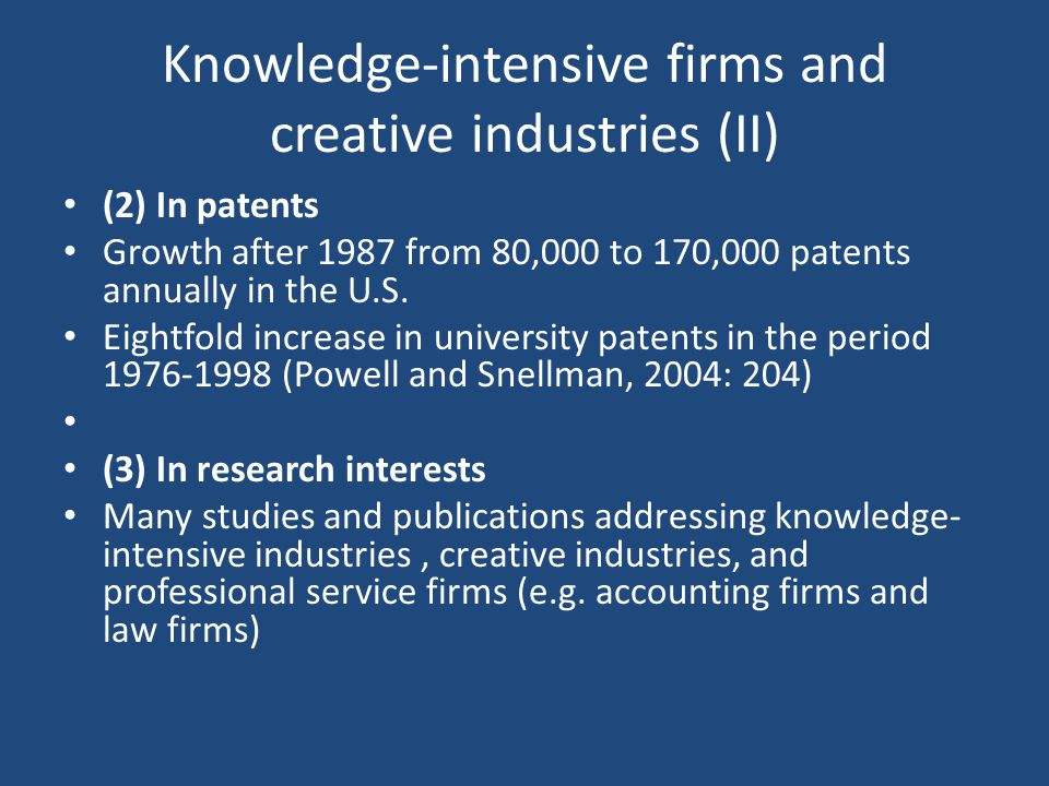 Knowledge-intensive firms and creative industries (II) (2) In patents Growth after 1987 from 80,000 to 170,000 patents annually in the U.S.