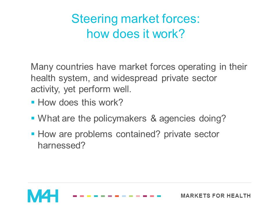 MARKETS FOR HEALTH Many countries have market forces operating in their health system, and widespread private sector activity, yet perform well.  How