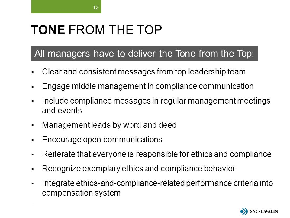 TONE FROM THE TOP  Clear and consistent messages from top leadership team  Engage middle management in compliance communication  Include compliance